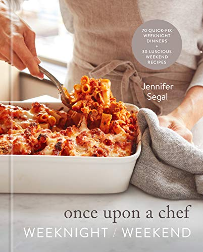 Once Upon a Chef: Weeknight/Weekend: 70 Quick-Fix Weeknight Dinners + 30 Luscious Weekend Recipes: A...