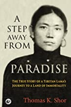 Download A Step Away from Paradise: The True Story of a Tibetan Lama's Journey to a Land of Immortality PDF