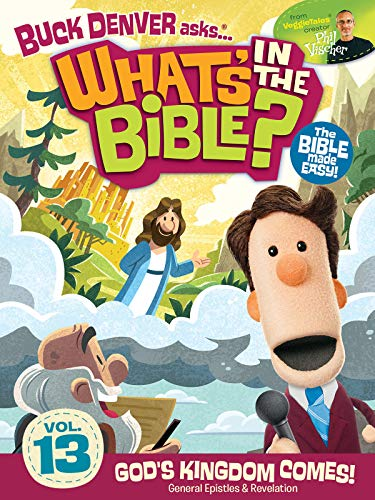 Buck Denver Asks: What's in the Bible? Volume 13 - God's Kingdom Comes!