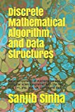 Discrete Mathematical Algorithm, and Data Structures: Major components of mathematics and computer science explained with the help of c, c++, php, java, c#, python and dart