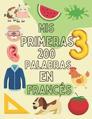 Mis primeras 200 palabras en Francés: Libro Diccionario bilingüe Español-Francés con imágenes, 200 palabras Francés más comunes, vocabulario Francés   Regalo para niños