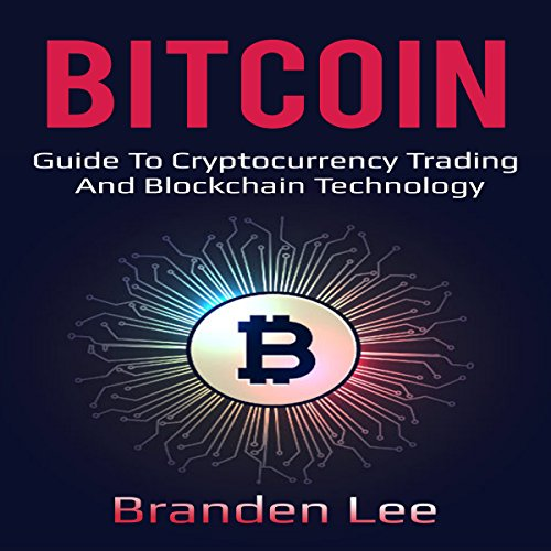 Bitcoin: Guide to Cryptocurrency Trading and Blockchain Technology cover art