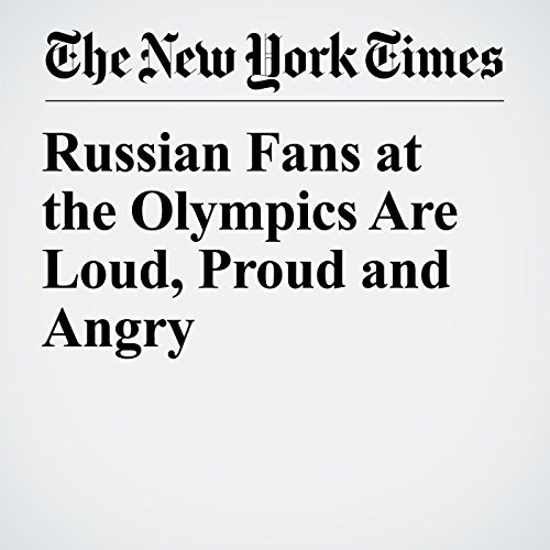 Russian Fans at the Olympics Are Loud, Proud and Angry copertina