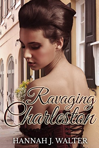 Ravaging Charleston: A historical romance by [Hannah Walter, Stacy Juba]