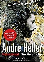 André Heller: Feuerkopf. Die Biografie - Aktualisierte, erweitere Ausgabe 2017