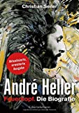 Christian Seiler: André Heller. Feuerkopf. Die Biografie