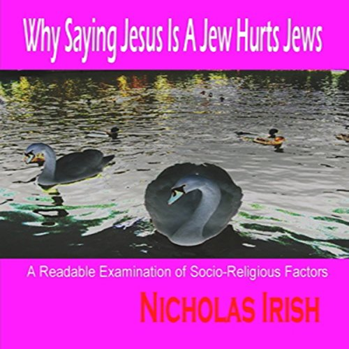 Why Saying Jesus Is a Jew Hurts Jews audiobook cover art