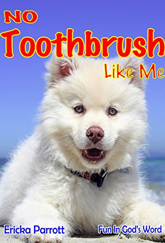 No Toothbrush Like Me: A Fun Christian Children's Book Teaching Preschool and Age 6-8 that God Cares for Everyone's Teeth using Animal Pictures. (Fun in Gods Word 1) (English Edition)