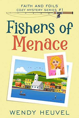 Fishers of Menace: Faith and Foils Cozy Mystery Series Book #1 by [Wendy Heuvel]