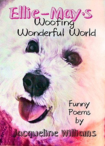 Ellie-May\'s Woofing Wonderful World: Funny Poems (English Edition)