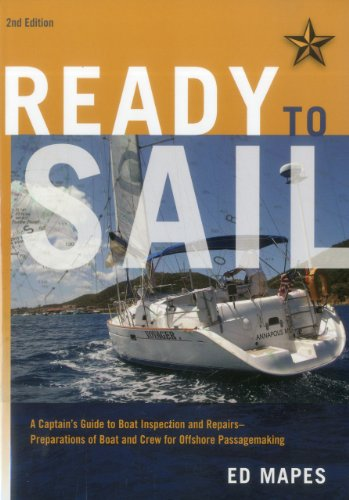 Ready To Sail: A Captain's Guide to Boat Inspection and Repairs -- Preparations of Boat and Crew for Offshore Passagemaking