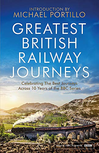 Greatest British Railway Journeys: Celebrating the greatest journeys from the BBCs beloved railway travel series