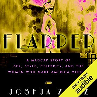 Flapper     A Madcap Story of Sex, Style, Celebrity, and the Women Who Made America Modern              By:                                                                                                                                 Joshua Zeitz                               Narrated by:                                                                                                                                 Daniella Rabbani                      Length: 11 hrs and 1 min     65 ratings     Overall 4.0