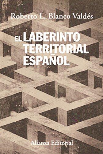 El laberinto territorial español: Del Catón de Cartagena al secesionismo catalán (Alianza Ensayo)