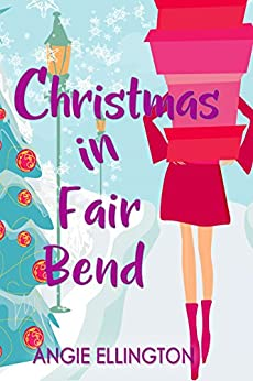 Christmas in Fair Bend: (A charming small town romance) by [Angie Ellington]