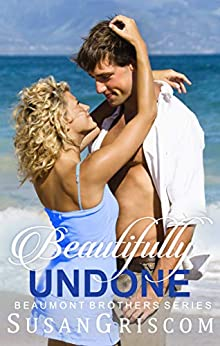 Beautifully Undone (The Beaumont Brothers Book 3) by [Susan Griscom]