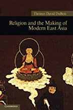 Religion and the Making of Modern East Asia (New Approaches to Asian History Book 8)