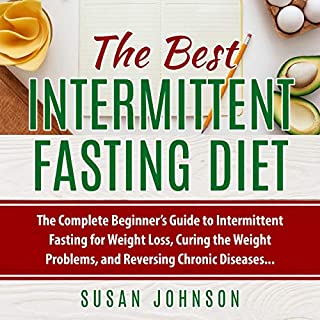 The Best Intermittent Fasting Diet     The Complete Beginner's Guide to Intermittent Fasting for Weight Loss, Curing the Weight Problems, and Reversing Chronic Diseases              By:                                                                                                                                 Susan Johnson                               Narrated by:                                                                                                                                 Kip Ferguson                      Length: 3 hrs and 22 mins     76 ratings     Overall 5.0