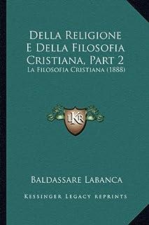 Della Religione E Della Filosofia Cristiana, Part 2: La Filosofia Cristiana (1888)