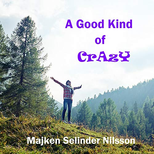 A Good Kind of Crazy Audiobook By Majken Selinder Nilsson cover art