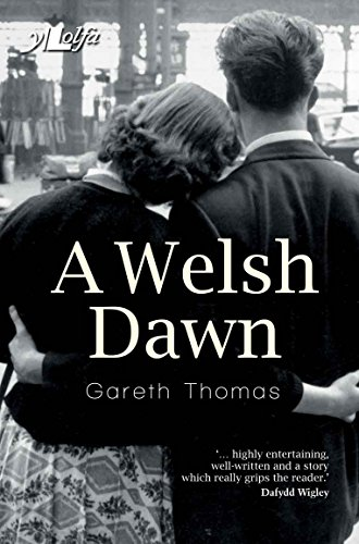 A Welsh Dawn: Politics, life and love in 1950s Wales (English Edition)