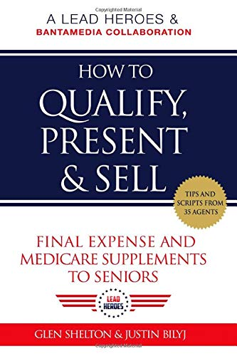 How to Qualify, Present, & Sell Final Expense and Medicare Supplements to Seniors