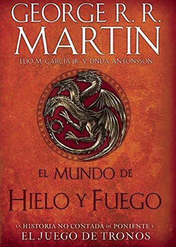 El Mundo de Hielo Y Fuego / The World of Ice & Fire by George R R Martin;Elio Garcia(2016-02-23)
