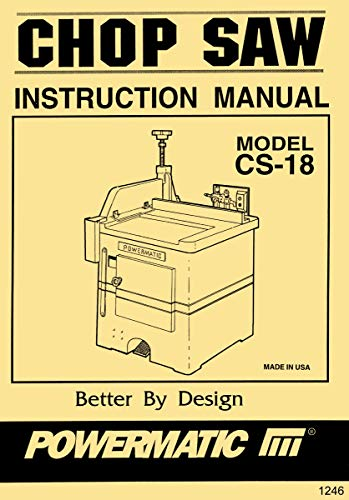Best Bargain POWERMATIC Model CS18 Up Cut Chop Saw Instructions & Part Owner's Manual