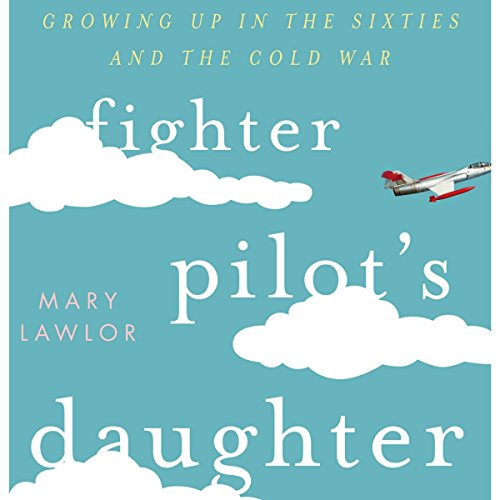 Fighter Pilot's Daughter: Growing Up in the Sixties and the Cold War audiobook cover art