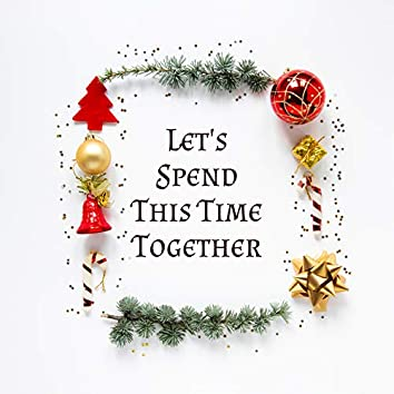Let's Spend This Time Together – Magical Christmas Carols for December 2020