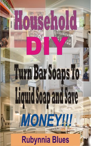 Household DIY: Turn bar soaps to liquid soap and save money!!! (English Edition)