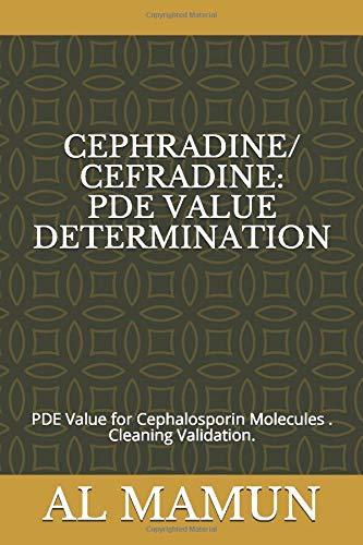 CEPHRADINE/CEFRADINE: PDE VALUE DETERMINATION: PDE Value for Cephalosporin Molecules . Cleaning Validation.