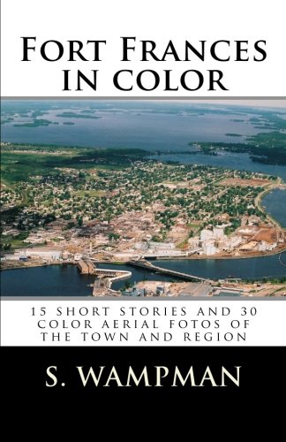 Fort Frances in color: 15 short stories and 30 aerial fotos of the town and region