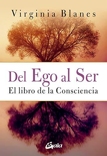 Del Ego al Ser: El Libro de la Consciencia (Psicoemoción)