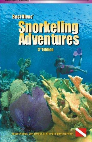 Snorkeling Adventures: The best places to snorkel in Australia, the Caribbean, Yucatan, Florida Keys, Galapagos, Hawaii and Honduras Bay Islands (BEST DIVES SNORKELING ADVENTURES)