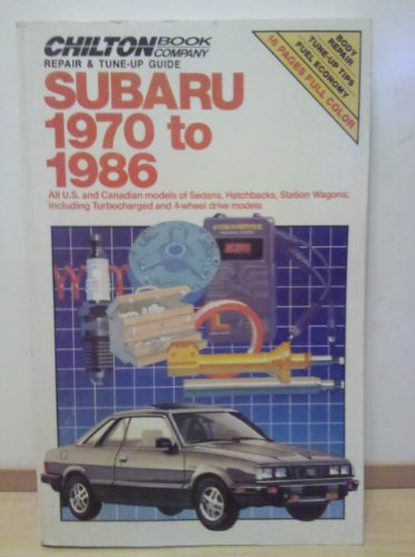 Chilton's Repair & Tune-Up Guide Subaru 1970 to 1986: All U. S. and Canadian Models of Sedans, Hatchbacks, Station Wagons; Including (Chilton's Repair Manual)