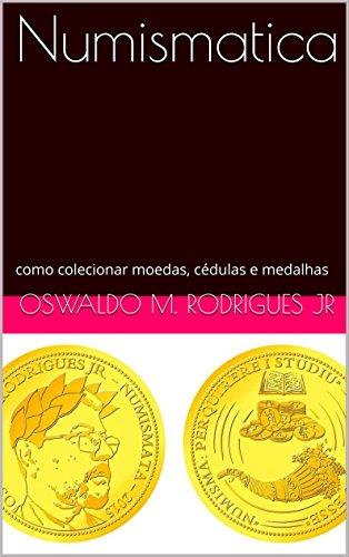 Numismatica: como colecionar moedas, cédulas e medalhas (Portuguese Edition)