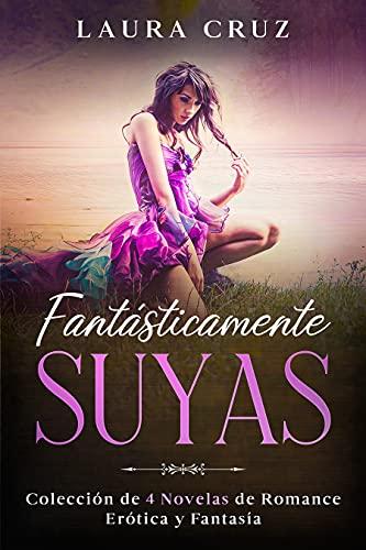 Fantásticamente Suyas: Colección de 4 Novelas de Romance, Erótica y Fantasía (Spanish Edition)