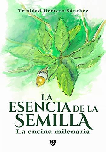 La esencia de la semilla: La encina milenaria (Spanish Edition)