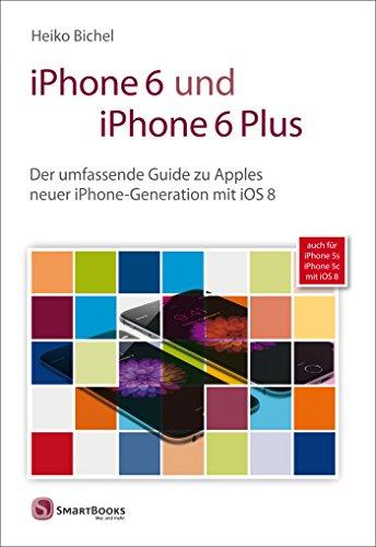 iPhone 6 und iPhone 6 Plus: Der umfassende Guide zu Apples neuer iPhone-Generation mit iOS 8; auch für iPhone 5s - iPhone 5c mit iOS 8 (German Edition)