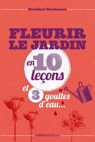 Fleurir le jardin en 10 leçons et 3 gouttes d'eau... (French Edition)