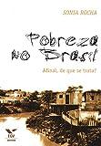 Pobreza no Brasil. Afinal, de que Se Trata? (Em Portuguese do Brasil)