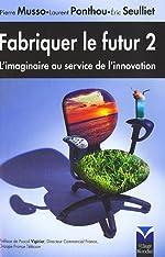 Fabriquer le futur 2 - L'imaginaire au service de l'innovation de Pierre Musso