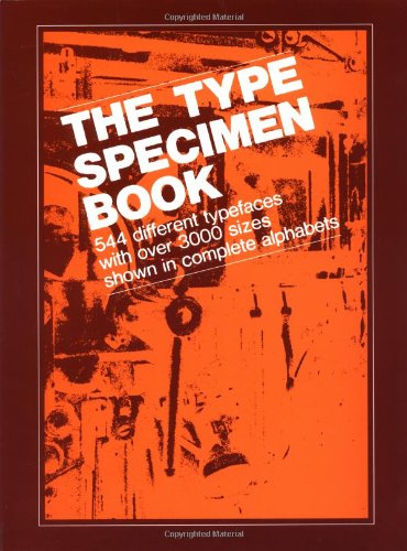 The Type Specimen Book: 544 Different Typefaces with Over 3000 Sizes Shown in Complete Alphabets