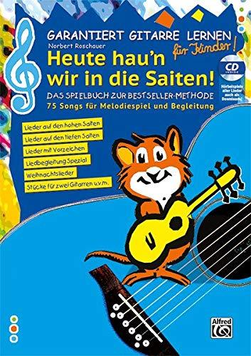 Garantiert Gitarre lernen für Kinder - HEUTE HAU'N WIR IN DIE SAITEN: Das Spielbuch zur Bestseller Methode - 75 Songs für Melodiespiel und Begleitung