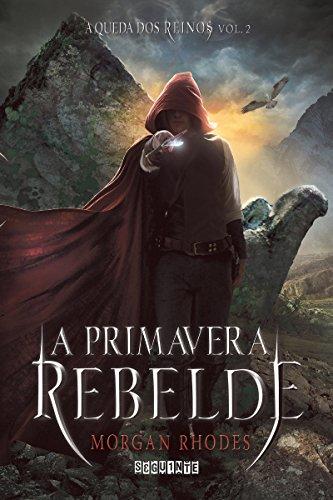 A primavera rebelde (A Queda dos Reinos Livro 2)