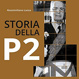 Storia della P2                   Di:                                                                                                                                 Massimiliano Lanza                               Letto da:                                                                                                                                 Piero Di Domenico                      Durata:  1 ora e 28 min     98 recensioni     Totali 4,4