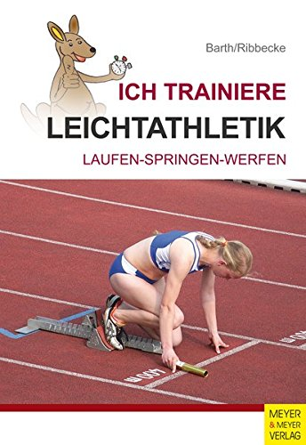 Ich trainiere Leichtathletik: Laufen - Trainieren - Springen (Ich lerne, ich trainiere...): Laufen - Springen - Werfen