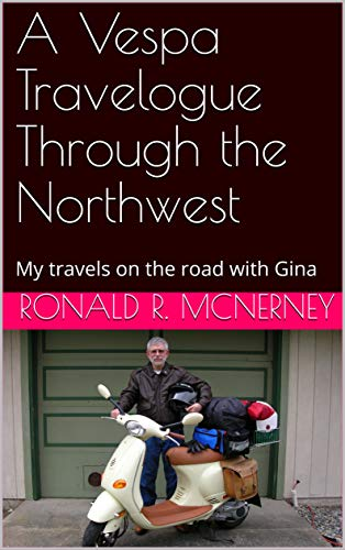 A Vespa Travelogue Through the Northwest: My travels on the road with Gina (English Edition)