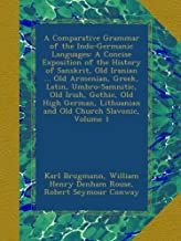 A Comparative Grammar of the Indo-Germanic Languages: A Concise Exposition of the History of Sanskrit, Old Iranian ... Old Armenian, Greek, Latin, ... Lithuanian and Old Church Slavonic, Volume 1